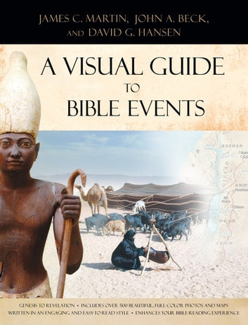 A Visual Guide to Bible Events - Fascinating Insights into Where They Happened and Why ebook by James C. Martin,John A. Beck,David G. Hansen