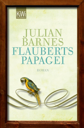 Flauberts Papagei - Roman ebook by Julian Barnes