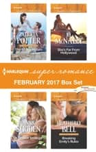Harlequin Superromance February 2017 Box Set - The SEAL's Return\A Perfect Strategy\She's Far From Hollywood\Breaking Emily's Rules ebook by Patricia Potter, Anna Sugden, Jo McNally,...