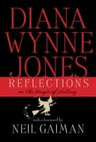Reflections: On the Magic of Writing ebook by Diana Wynne Jones