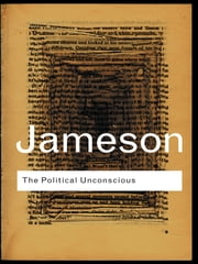 The Political Unconscious - Narrative as a Socially Symbolic Act ebook by Fredric Jameson