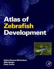 Atlas of Zebrafish Development ebook by Robert Bryson-Richardson,Silke Berger,Peter Currie