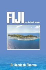Fiji My Island Home - Country village life including Sugar Cane Farmers - Fiji ebook by Dr Kamlesh Sharma