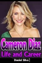 Cameron Diaz – Life and Career ebook by Daniel Silva