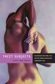 Tacit Subjects - Belonging and Same-Sex Desire among Dominican Immigrant Men ebook by Carlos Ulises Decena
