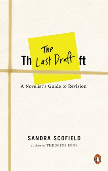 The Last Draft - A Novelist's Guide to Revision ebook by Sandra Scofield