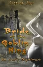 Bride of the Goblin King - An Erotic Nightmare ebook by Cordova Skye