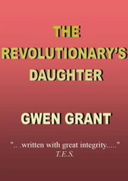 The Revolutionary's Daughter ebook by Gwen Grant