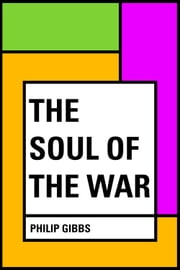 The Soul of the War ebook by Philip Gibbs