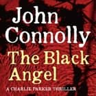 The Black Angel - A Charlie Parker Thriller: 5 audiobook by John Connolly