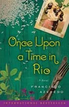 Once Upon a Time in Rio - A Novel ebook by Francisco Azevedo