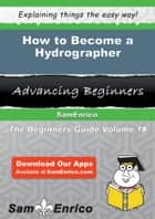 How to Become a Hydrographer ebook by Cami Uribe