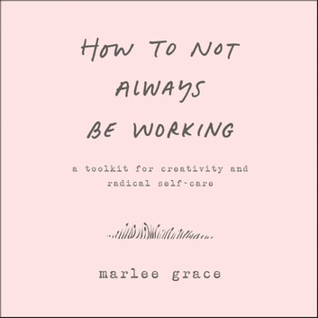 How to Not Always Be Working audiobook by Marlee Grace