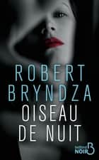 Oiseau de nuit ebook by Robert BRYNDZA, Chloé ROYER