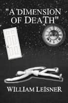 A Dimension of Death ebook by William Leisner
