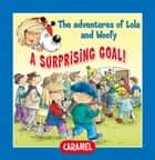 A Surprising Goal! - Fun Stories for Children ebook by Edith Soonckindt, Mathieu Couplet, Lola & Woofy