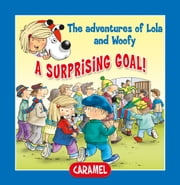 A Surprising Goal! - Fun Stories for Children ebook by Edith Soonckindt,Mathieu Couplet,Lola & Woofy