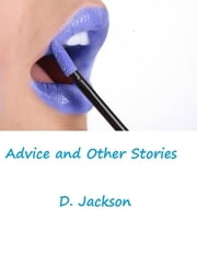 Advice and Other Stories: Three Erotic and Romantic Tales ebook by D. Jackson