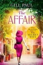 The Affair: An enthralling story of love and passion and Hollywood glamour ebook by Gill Paul