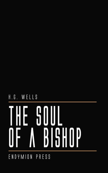 The Soul of a Bishop eBook by H. G. Wells
