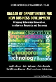 Bazaar of Opportunities for New Business Development - Bridging Networked Innovation, Intellectual Property and Business ebook by Jaakko Paasi,Katri Valkokari,Tuija Rantala;Soili Nystén-Haarala;Nari Lee;Laura Huhtilainen