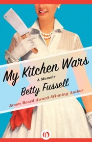 My Kitchen Wars - A Memoir ebook by Betty Fussell