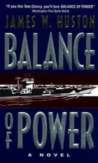 Balance of Power - A Novel ebook by James W. Huston