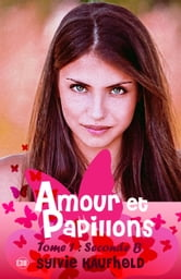 Amour et Papillons : Seconde B - Tome 1 ebook by Sylvie Kaufhold