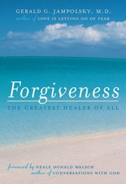 Forgiveness - The Greatest Healer of All ebook by Neale Donald Walsch,M.D. Gerald G. Jampolsky, M.D.