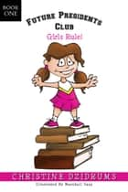 Future Presidents Club: Girls Rule ebook by Christine Dzidrums, Marshall Sugg