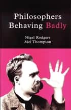Philosophers Behaving Badly ebook by Nigel Rodgers,Mel Thompson