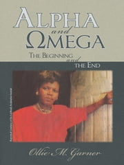 Alpha and Omega - The Beginning and the End ebook by Ollie M. Garner