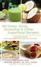 40 Green Drink, Smoothie & Other Superfood Recipes ebook by Ivy Larson,Andrew Larson