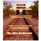 Product Manager Product Success - How to Keep Your Product on Track and Make it Become a Success! audiobook by Dr. Jim Anderson