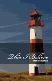 This I Believe Fundamental Scriptural Truths ebook by Donald Norbie