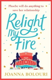 Relight My Fire - The naughtiest rom-com you will ever read! ebook by Joanna Bolouri