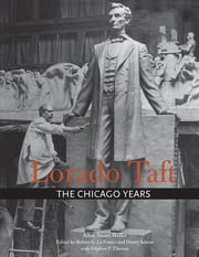 Lorado Taft - The Chicago Years ebook by Allen Stuart Weller,Robert G. La France,Henry Adams,Stephen P Thomas