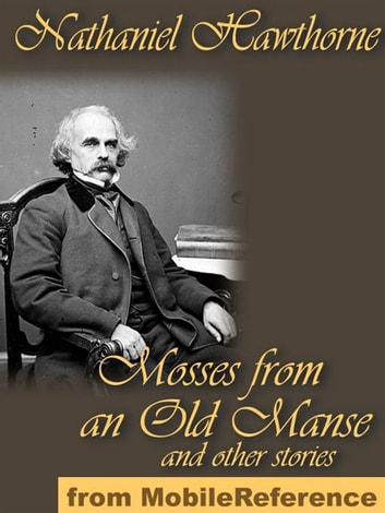 Mosses From An Old Manse And Other Stories (Mobi Classics) ebook by Nathaniel Hawthorne