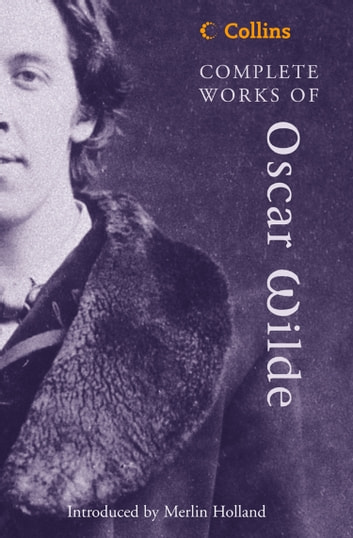 Complete Works of Oscar Wilde (Collins Classics) ebook by Oscar Wilde