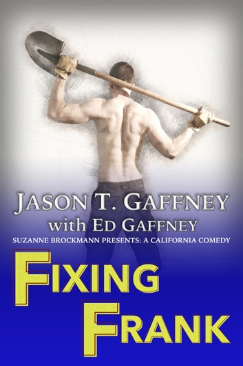 Fixing Frank - Suzanne Brockmann Presents: A California Comedy #3 ebook by Jason T. Gaffney,Ed Gaffney