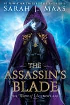 The Assassin's Blade - The Throne of Glass Novellas ebook by