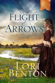 A Flight of Arrows - A Novel ebook by Lori Benton