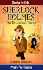 Sherlock Holmes re-told for children: The Engineer's Thumb - British-English edition ebook by Mark Williams
