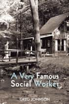 A Very Famous Social Worker ebook by Greg Johnson