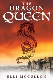 The Dragon Queen ebook by Elli McCullon