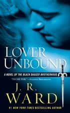 Lover Unbound - A Novel of the Black Dagger Brotherhood ebook by J.R. Ward