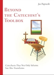 Beyond the Catechist's Toolbox - Catechesis That Not Only Informs, but Transforms ebook by Joe Paprocki, DMin