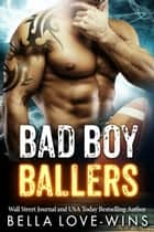 Bad Boy Ballers ebook by Bella Love-Wins