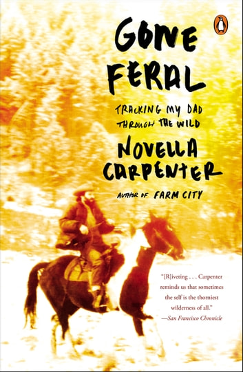 Gone Feral - Tracking My Dad Through the Wild ebook by Novella Carpenter