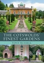 The Cotswolds' Finest Gardens ebook by Tony Russell
